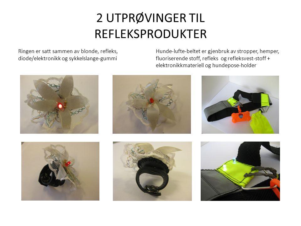 2 UTPRØVINGER TIL REFLEKSPRODUKTER Ringen er satt sammen av blonde, refleks, diode/elektronikk og sykkelslange-gummi Hunde-lufte-beltet er gjenbruk av