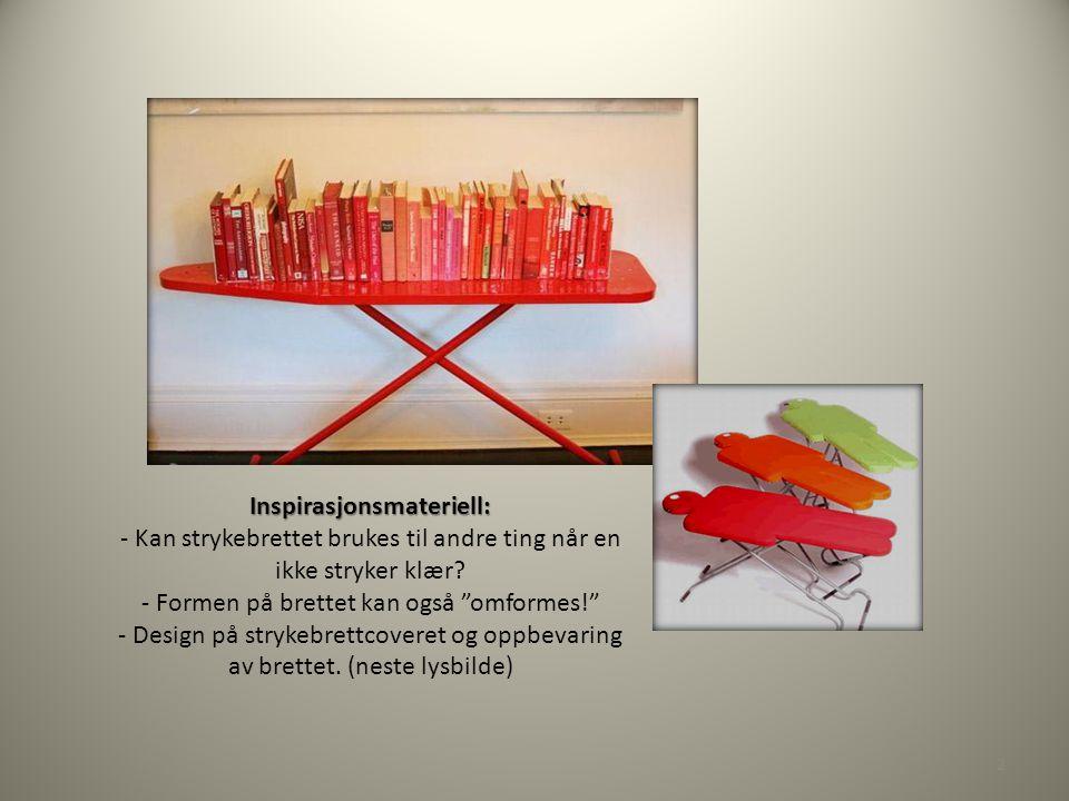 """Inspirasjonsmateriell: Inspirasjonsmateriell: - Kan strykebrettet brukes til andre ting når en ikke stryker klær? - Formen på brettet kan også """"omform"""