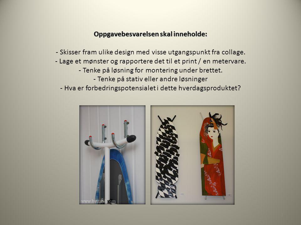 Oppgavebesvarelsen skal inneholde: Oppgavebesvarelsen skal inneholde: - Skisser fram ulike design med visse utgangspunkt fra collage. - Lage et mønste