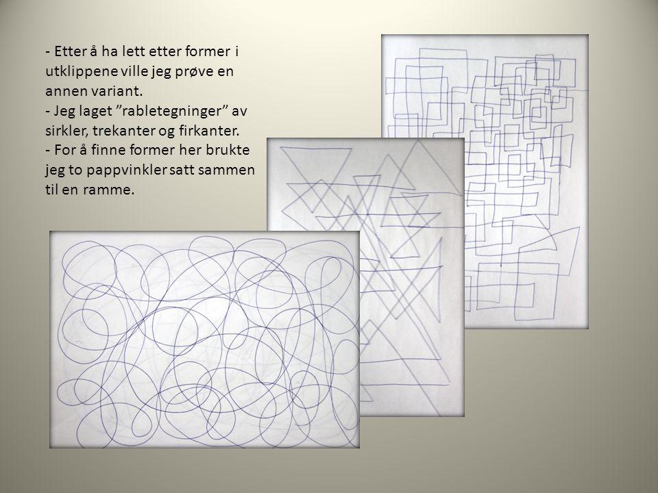 """- Etter å ha lett etter former i utklippene ville jeg prøve en annen variant. - Jeg laget """"rabletegninger"""" av sirkler, trekanter og firkanter. - For å"""