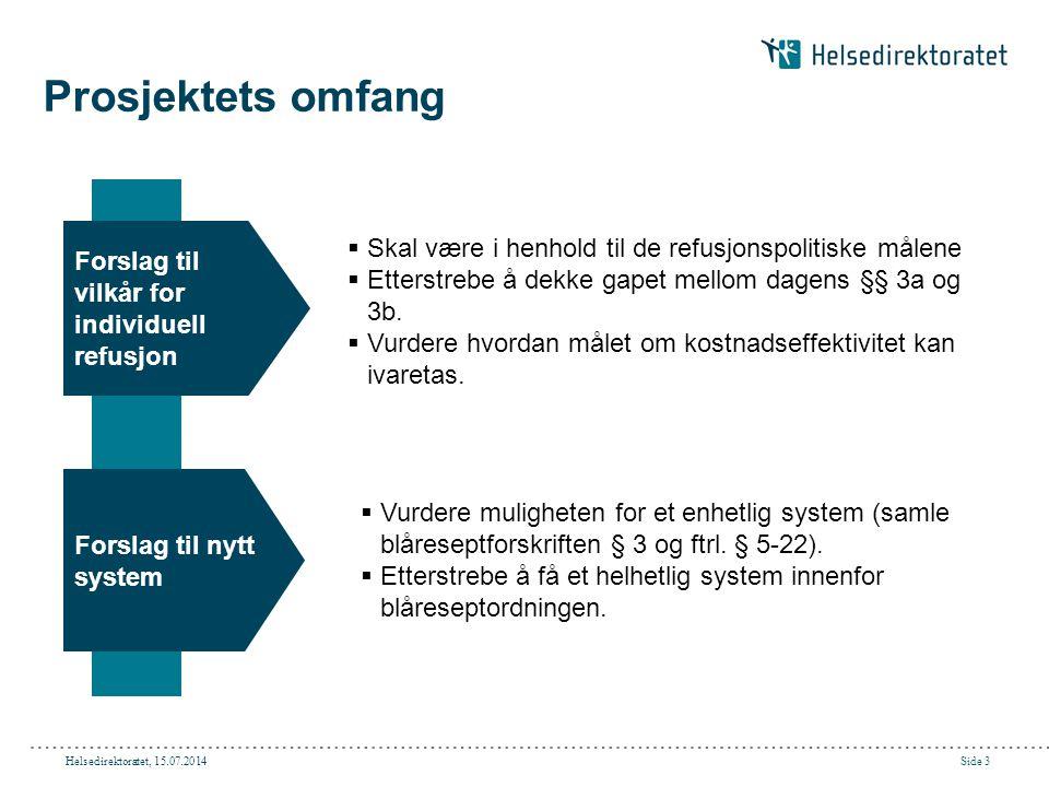 Helsedirektoratet, 15.07.2014Side 3 Prosjektets omfang Forslag til vilkår for individuell refusjon Forslag til nytt system  Skal være i henhold til d