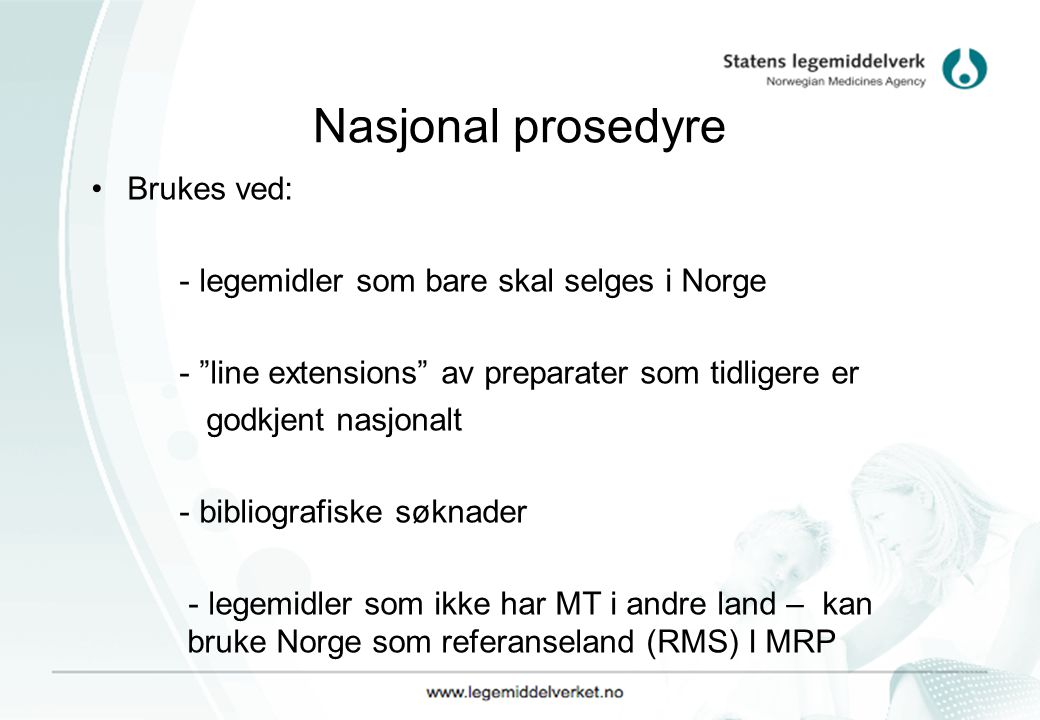 """Nasjonal prosedyre Brukes ved: - legemidler som bare skal selges i Norge - """"line extensions"""" av preparater som tidligere er godkjent nasjonalt - bibli"""