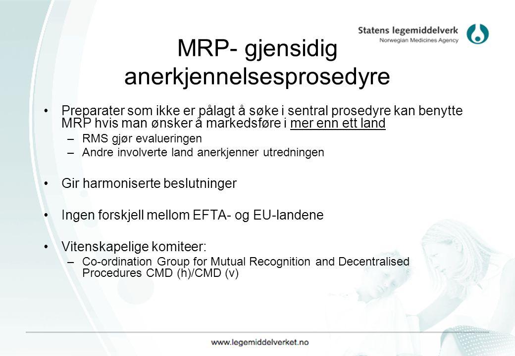 MRP- gjensidig anerkjennelsesprosedyre Preparater som ikke er pålagt å søke i sentral prosedyre kan benytte MRP hvis man ønsker å markedsføre i mer enn ett land –RMS gjør evalueringen –Andre involverte land anerkjenner utredningen Gir harmoniserte beslutninger Ingen forskjell mellom EFTA- og EU-landene Vitenskapelige komiteer: –Co-ordination Group for Mutual Recognition and Decentralised Procedures CMD (h)/CMD (v)
