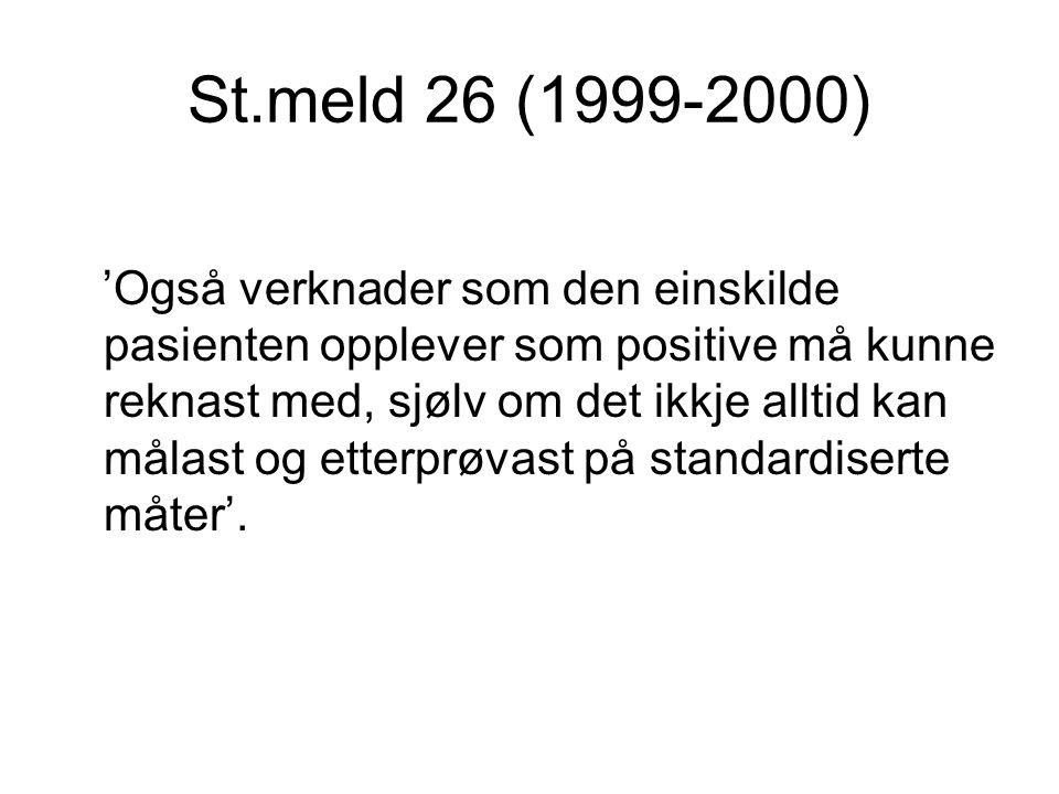 St.meld 26 (1999-2000) 'Også verknader som den einskilde pasienten opplever som positive må kunne reknast med, sjølv om det ikkje alltid kan målast og