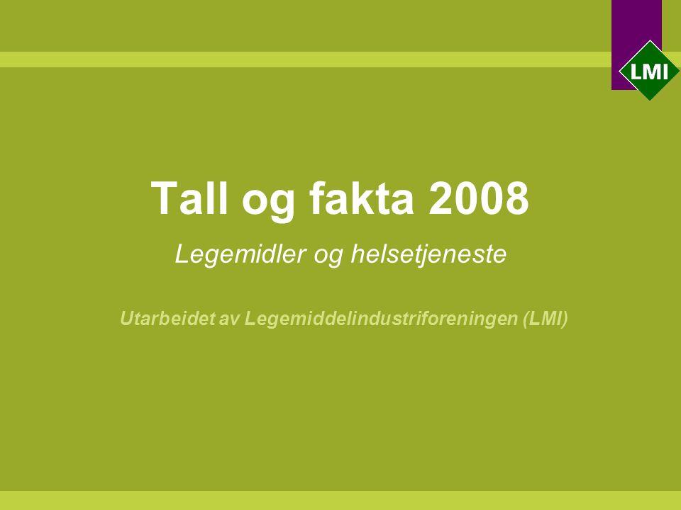 Tall og fakta 2008 Legemidler og helsetjeneste Utarbeidet av Legemiddelindustriforeningen (LMI)