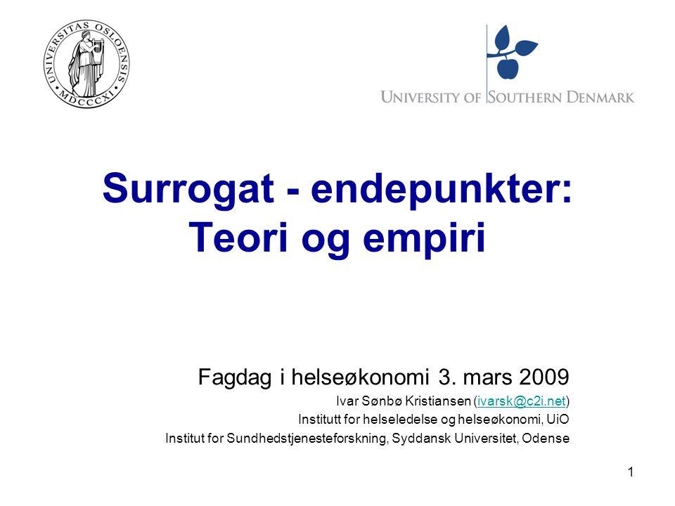 1 Surrogat - endepunkter: Teori og empiri Fagdag i helseøkonomi 3.