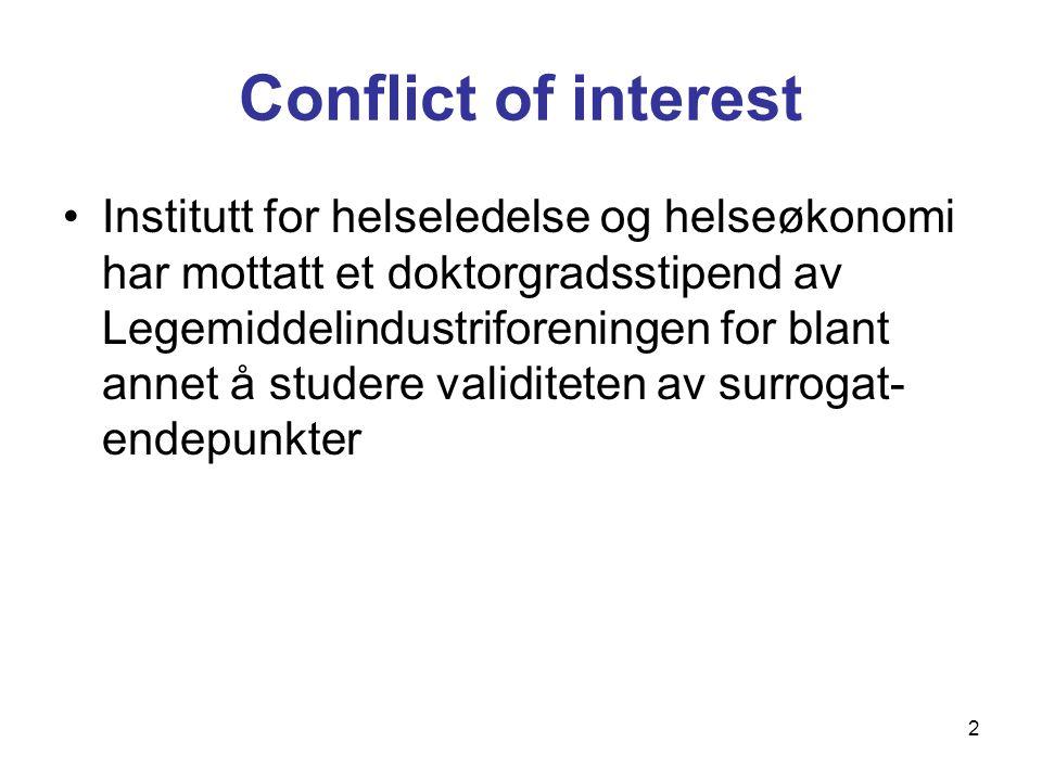 2 Conflict of interest Institutt for helseledelse og helseøkonomi har mottatt et doktorgradsstipend av Legemiddelindustriforeningen for blant annet å studere validiteten av surrogat- endepunkter
