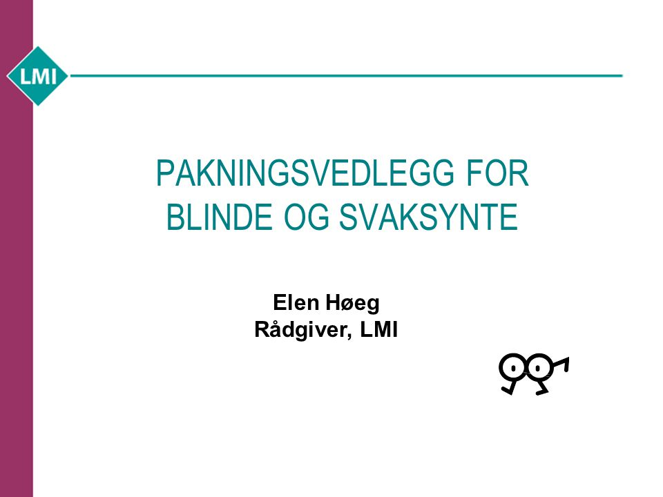 Krav  Direktiv 2004/27/EF artikkel 56a: ..The marketing authorisation holder shall ensure that the package information leaflet is made available on request from patients' organsiations in formats appropriate for the blind and partially-sighted.