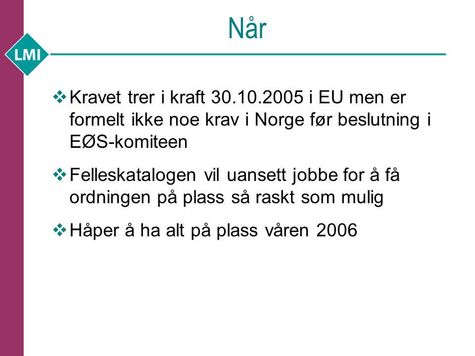 Når  Kravet trer i kraft 30.10.2005 i EU men er formelt ikke noe krav i Norge før beslutning i EØS-komiteen  Felleskatalogen vil uansett jobbe for å