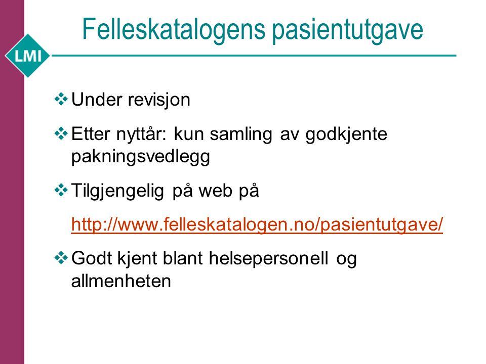 Felleskatalogens pasientutgave  Under revisjon  Etter nyttår: kun samling av godkjente pakningsvedlegg  Tilgjengelig på web på http://www.felleskat