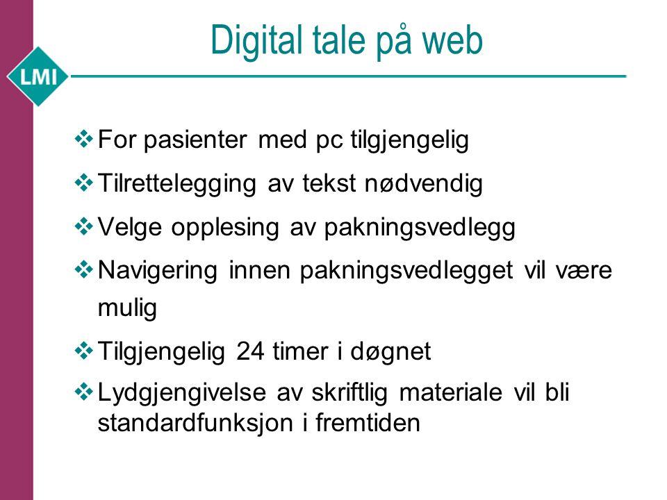 Digital tale på web  For pasienter med pc tilgjengelig  Tilrettelegging av tekst nødvendig  Velge opplesing av pakningsvedlegg  Navigering innen p