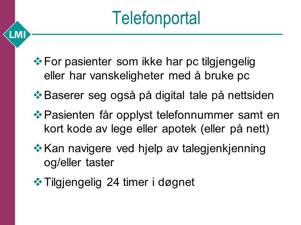 Telefonportal  For pasienter som ikke har pc tilgjengelig eller har vanskeligheter med å bruke pc  Baserer seg også på digital tale på nettsiden  P