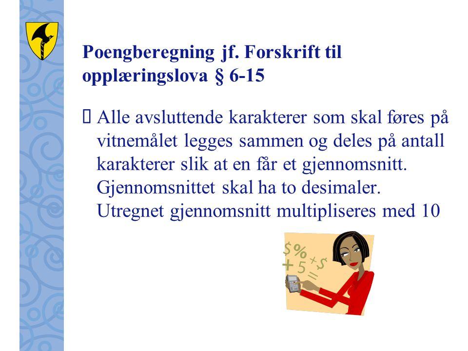 Poengberegning jf. Forskrift til opplæringslova § 6-15  Alle avsluttende karakterer som skal føres på vitnemålet legges sammen og deles på antall kar