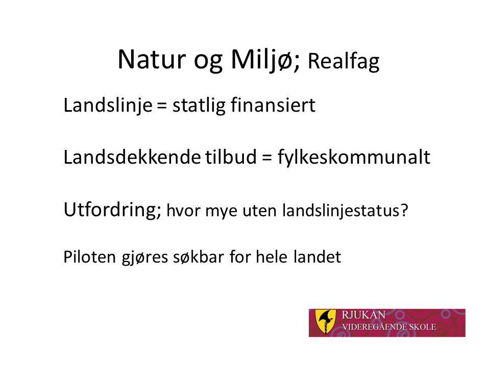 Natur og Miljø; Realfag Landslinje = statlig finansiert Landsdekkende tilbud = fylkeskommunalt Utfordring; hvor mye uten landslinjestatus? Piloten gjø