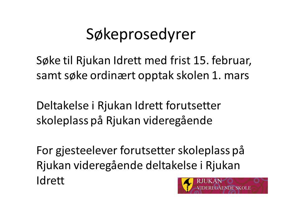 Søkeprosedyrer Søke til Rjukan Idrett med frist 15. februar, samt søke ordinært opptak skolen 1. mars Deltakelse i Rjukan Idrett forutsetter skoleplas