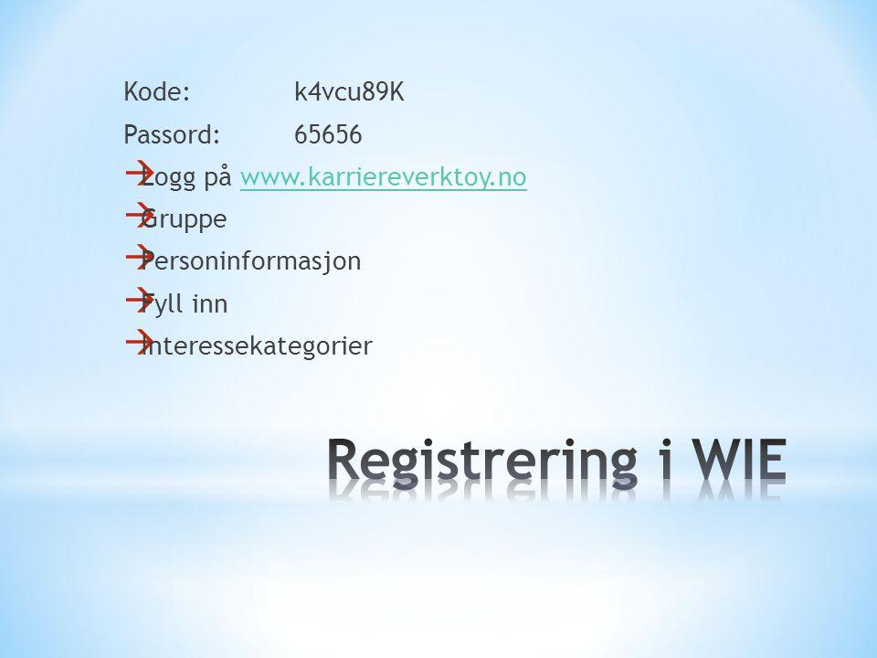 Kode:k4vcu89K Passord:65656  Logg på www.karriereverktoy.nowww.karriereverktoy.no  Gruppe  Personinformasjon  Fyll inn  Interessekategorier