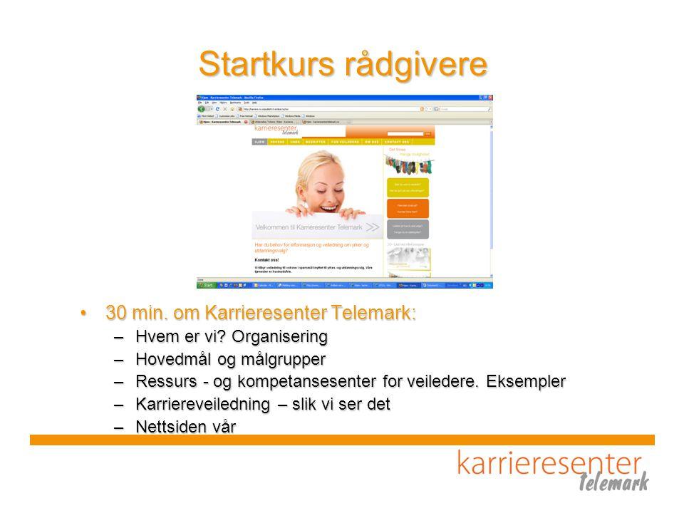 Startkurs rådgivere 30 min. om Karrieresenter Telemark:30 min.