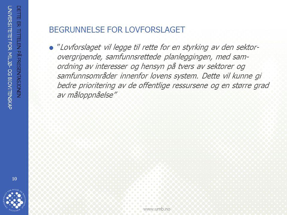 """UNIVERSITETET FOR MILJØ- OG BIOVITENSKAP www.umb.no DETTE ER TITTELEN PÅ PRESENTASJONEN 10 BEGRUNNELSE FOR LOVFORSLAGET  """"Lovforslaget vil legge til"""