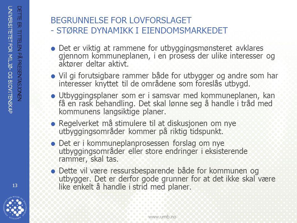 UNIVERSITETET FOR MILJØ- OG BIOVITENSKAP www.umb.no DETTE ER TITTELEN PÅ PRESENTASJONEN 13 BEGRUNNELSE FOR LOVFORSLAGET - STØRRE DYNAMIKK I EIENDOMSMA