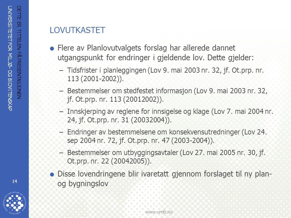 UNIVERSITETET FOR MILJØ- OG BIOVITENSKAP www.umb.no DETTE ER TITTELEN PÅ PRESENTASJONEN 14 LOVUTKASTET  Flere av Planlovutvalgets forslag har allered