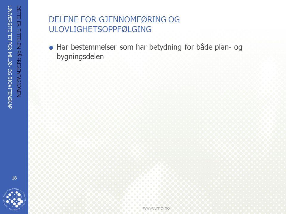 UNIVERSITETET FOR MILJØ- OG BIOVITENSKAP www.umb.no DETTE ER TITTELEN PÅ PRESENTASJONEN 18 DELENE FOR GJENNOMFØRING OG ULOVLIGHETSOPPFØLGING  Har bes