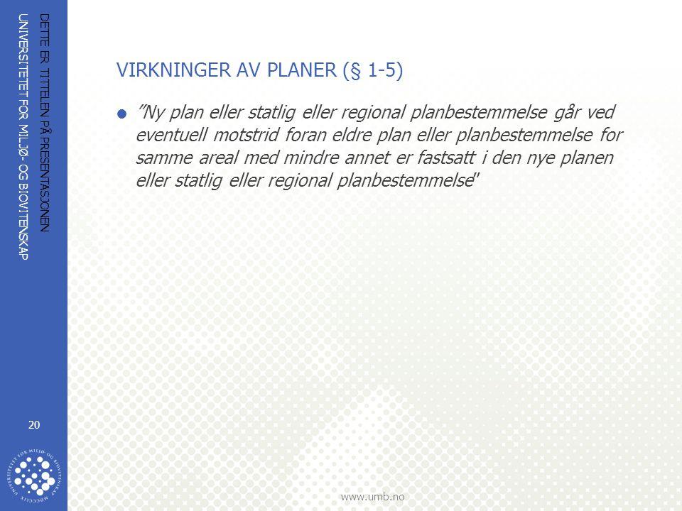 UNIVERSITETET FOR MILJØ- OG BIOVITENSKAP www.umb.no DETTE ER TITTELEN PÅ PRESENTASJONEN 20 VIRKNINGER AV PLANER (§ 1-5)  Ny plan eller statlig eller regional planbestemmelse går ved eventuell motstrid foran eldre plan eller planbestemmelse for samme areal med mindre annet er fastsatt i den nye planen eller statlig eller regional planbestemmelse