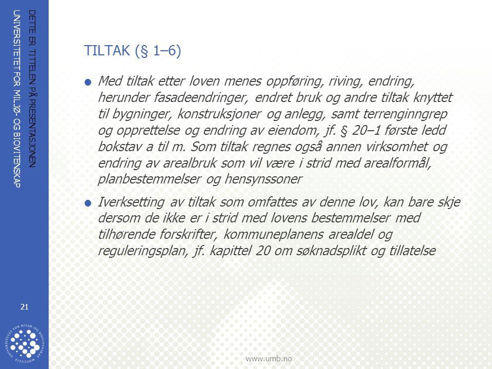 UNIVERSITETET FOR MILJØ- OG BIOVITENSKAP www.umb.no DETTE ER TITTELEN PÅ PRESENTASJONEN 21 TILTAK (§ 1–6)  Med tiltak etter loven menes oppføring, ri