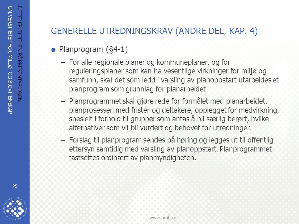 UNIVERSITETET FOR MILJØ- OG BIOVITENSKAP www.umb.no DETTE ER TITTELEN PÅ PRESENTASJONEN 25 GENERELLE UTREDNINGSKRAV (ANDRE DEL, KAP. 4)  Planprogram
