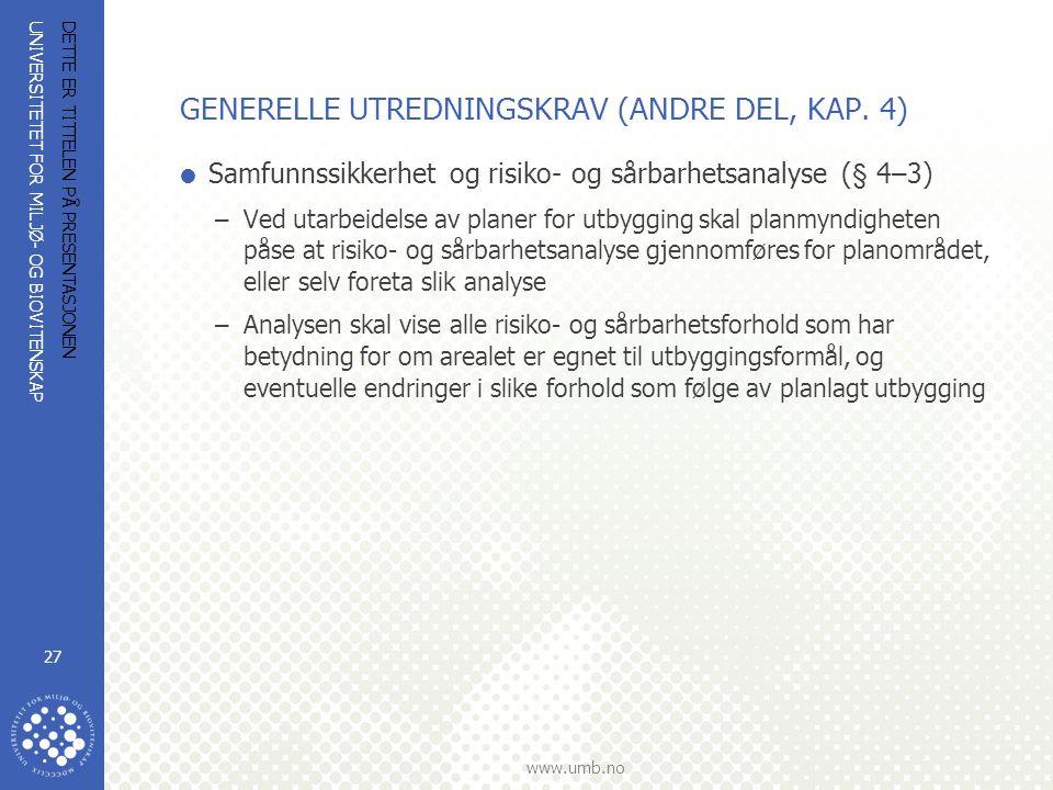 UNIVERSITETET FOR MILJØ- OG BIOVITENSKAP www.umb.no DETTE ER TITTELEN PÅ PRESENTASJONEN 27 GENERELLE UTREDNINGSKRAV (ANDRE DEL, KAP. 4)  Samfunnssikk