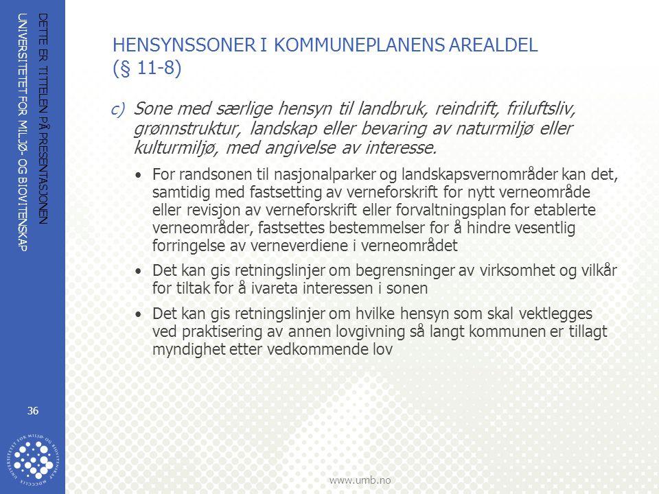 UNIVERSITETET FOR MILJØ- OG BIOVITENSKAP www.umb.no DETTE ER TITTELEN PÅ PRESENTASJONEN 36 HENSYNSSONER I KOMMUNEPLANENS AREALDEL (§ 11-8) c) Sone med