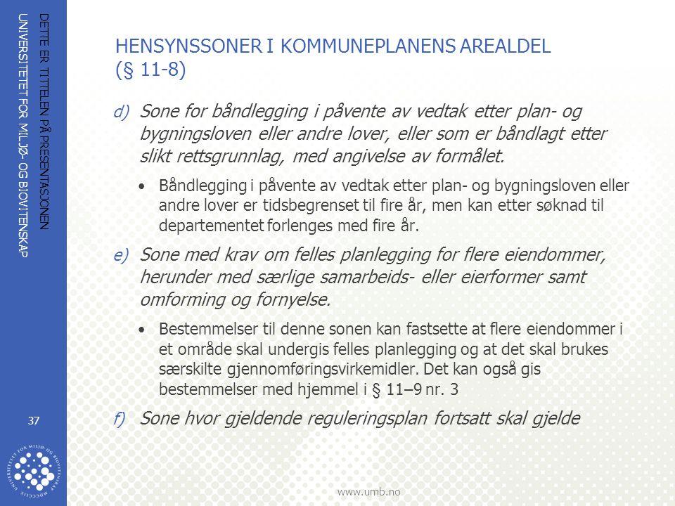 UNIVERSITETET FOR MILJØ- OG BIOVITENSKAP www.umb.no DETTE ER TITTELEN PÅ PRESENTASJONEN 37 HENSYNSSONER I KOMMUNEPLANENS AREALDEL (§ 11-8) d) Sone for