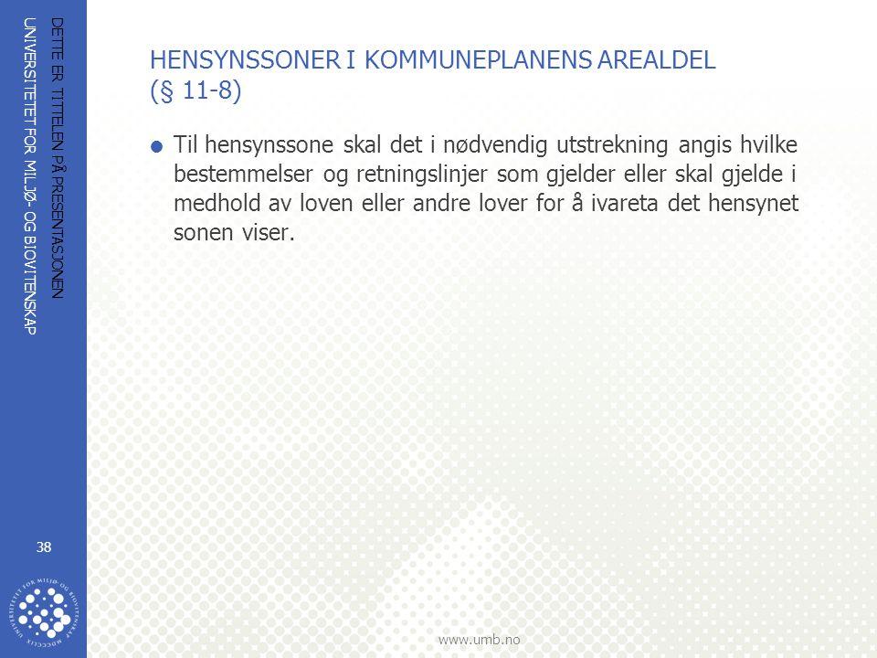 UNIVERSITETET FOR MILJØ- OG BIOVITENSKAP www.umb.no DETTE ER TITTELEN PÅ PRESENTASJONEN 38 HENSYNSSONER I KOMMUNEPLANENS AREALDEL (§ 11-8)  Til hensy