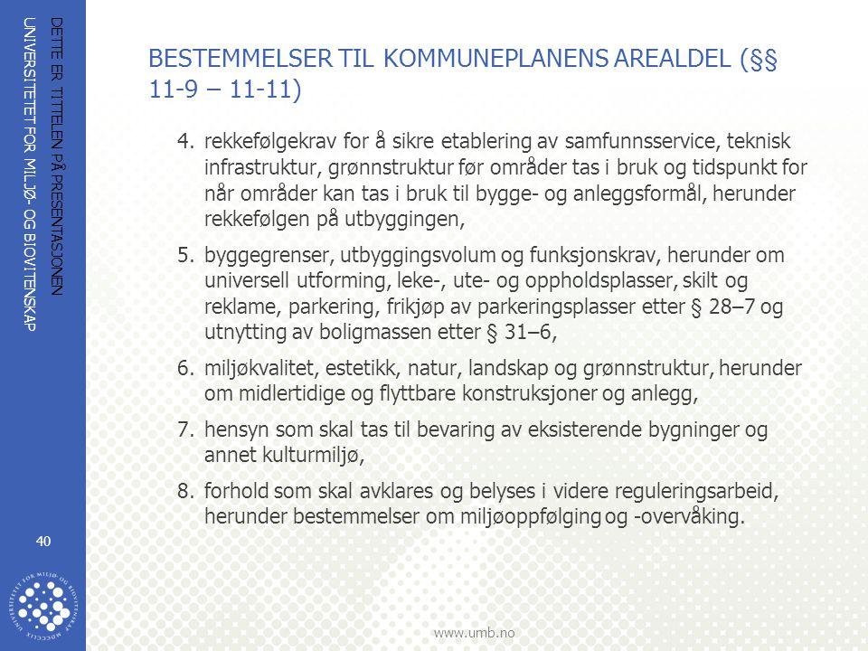 UNIVERSITETET FOR MILJØ- OG BIOVITENSKAP www.umb.no DETTE ER TITTELEN PÅ PRESENTASJONEN 40 BESTEMMELSER TIL KOMMUNEPLANENS AREALDEL (§§ 11-9 – 11-11)