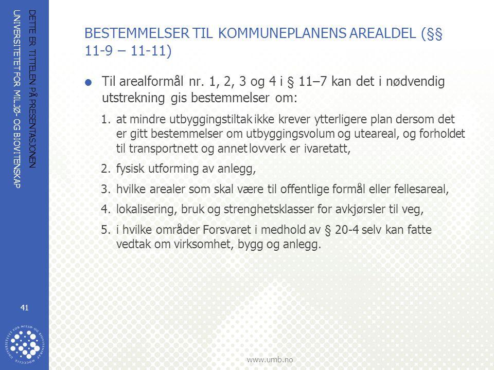 UNIVERSITETET FOR MILJØ- OG BIOVITENSKAP www.umb.no DETTE ER TITTELEN PÅ PRESENTASJONEN 41 BESTEMMELSER TIL KOMMUNEPLANENS AREALDEL (§§ 11-9 – 11-11)  Til arealformål nr.