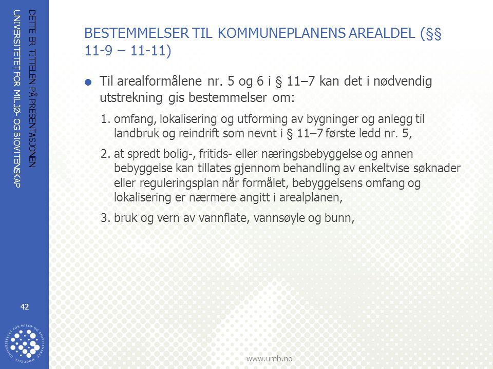 UNIVERSITETET FOR MILJØ- OG BIOVITENSKAP www.umb.no DETTE ER TITTELEN PÅ PRESENTASJONEN 42 BESTEMMELSER TIL KOMMUNEPLANENS AREALDEL (§§ 11-9 – 11-11)