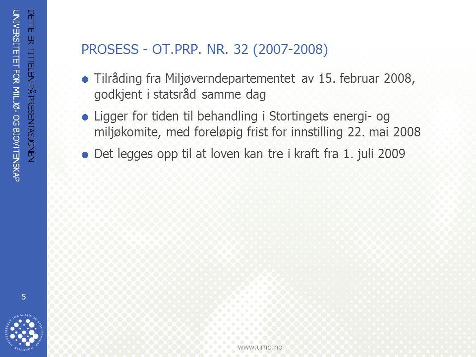 UNIVERSITETET FOR MILJØ- OG BIOVITENSKAP www.umb.no DETTE ER TITTELEN PÅ PRESENTASJONEN 5 PROSESS - OT.PRP. NR. 32 (2007-2008)  Tilråding fra Miljøve