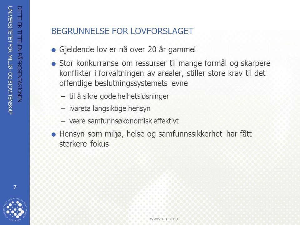 UNIVERSITETET FOR MILJØ- OG BIOVITENSKAP www.umb.no DETTE ER TITTELEN PÅ PRESENTASJONEN 7 BEGRUNNELSE FOR LOVFORSLAGET  Gjeldende lov er nå over 20 å