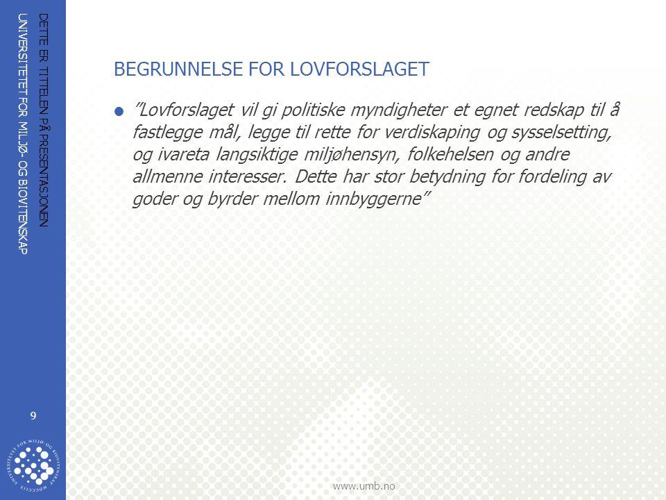 UNIVERSITETET FOR MILJØ- OG BIOVITENSKAP www.umb.no DETTE ER TITTELEN PÅ PRESENTASJONEN 40 BESTEMMELSER TIL KOMMUNEPLANENS AREALDEL (§§ 11-9 – 11-11) 4.rekkefølgekrav for å sikre etablering av samfunnsservice, teknisk infrastruktur, grønnstruktur før områder tas i bruk og tidspunkt for når områder kan tas i bruk til bygge- og anleggsformål, herunder rekkefølgen på utbyggingen, 5.byggegrenser, utbyggingsvolum og funksjonskrav, herunder om universell utforming, leke-, ute- og oppholdsplasser, skilt og reklame, parkering, frikjøp av parkeringsplasser etter § 28–7 og utnytting av boligmassen etter § 31–6, 6.miljøkvalitet, estetikk, natur, landskap og grønnstruktur, herunder om midlertidige og flyttbare konstruksjoner og anlegg, 7.hensyn som skal tas til bevaring av eksisterende bygninger og annet kulturmiljø, 8.forhold som skal avklares og belyses i videre reguleringsarbeid, herunder bestemmelser om miljøoppfølging og -overvåking.