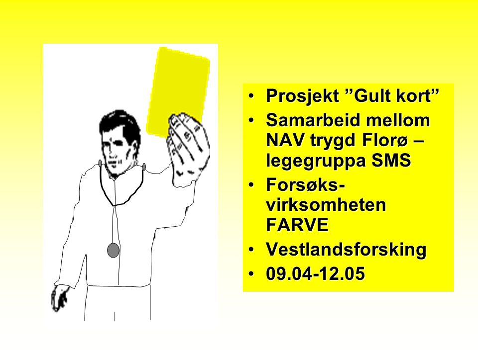 """Prosjekt """"Gult kort""""Prosjekt """"Gult kort"""" Samarbeid mellom NAV trygd Florø – legegruppa SMSSamarbeid mellom NAV trygd Florø – legegruppa SMS Forsøks- v"""