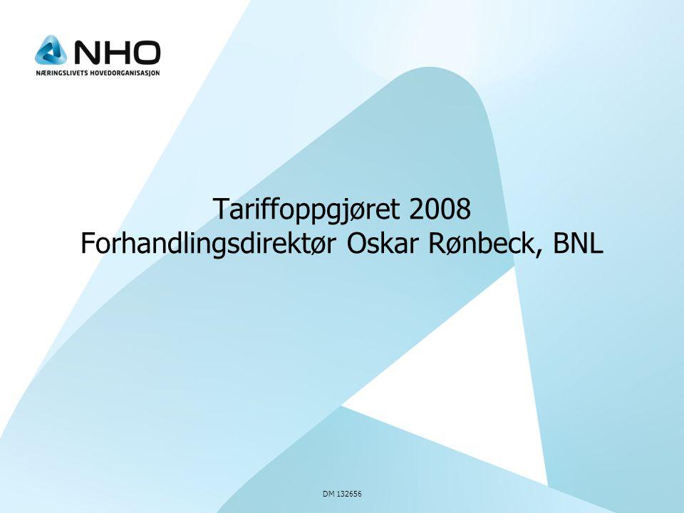DM 132656 Tariffoppgjøret 2008 Forhandlingsdirektør Oskar Rønbeck, BNL