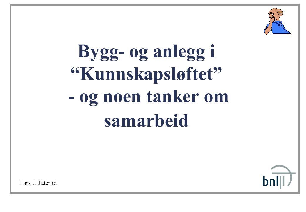 """Bygg- og anlegg i """"Kunnskapsløftet"""" - og noen tanker om samarbeid Lars J. Juterud"""