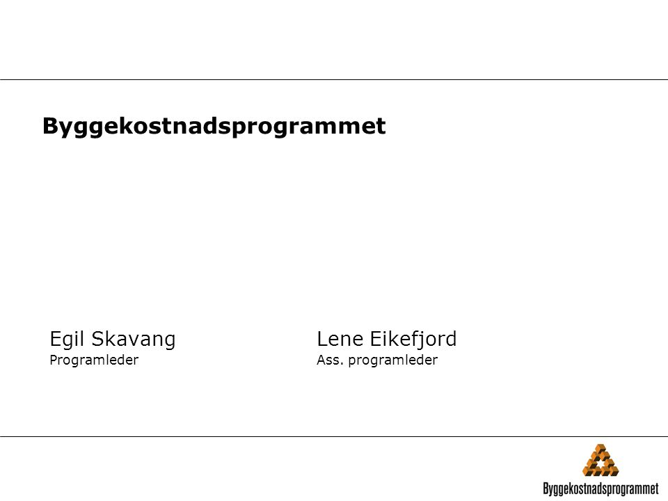 Byggekostnadsprogrammet Egil SkavangLene Eikefjord ProgramlederAss. programleder