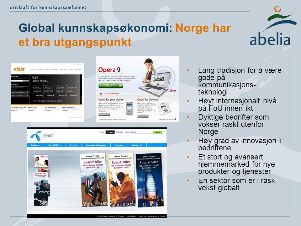 Global kunnskapsøkonomi: Norge har et bra utgangspunkt Lang tradisjon for å være gode på kommunikasjons- teknologi Høyt internasjonalt nivå på FoU innen ikt Dyktige bedrifter som vokser raskt utenfor Norge Høy grad av innovasjon i bedriftene Et stort og avansert hjemmemarked for nye produkter og tjenester En sektor som er i rask vekst globalt