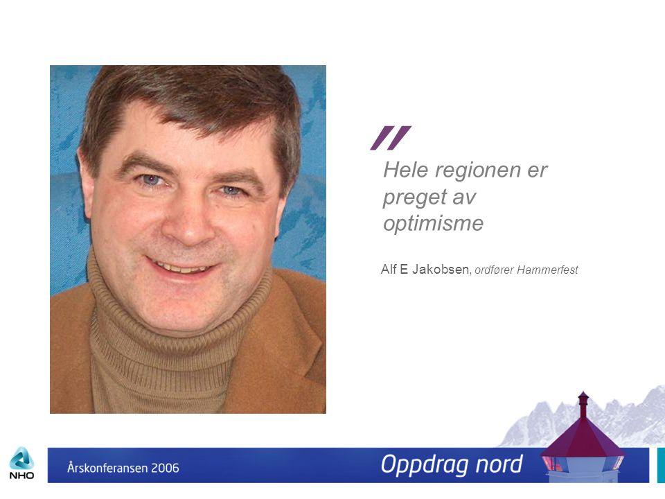 """Hele regionen er preget av optimisme """" Alf E Jakobsen, ordfører Hammerfest"""