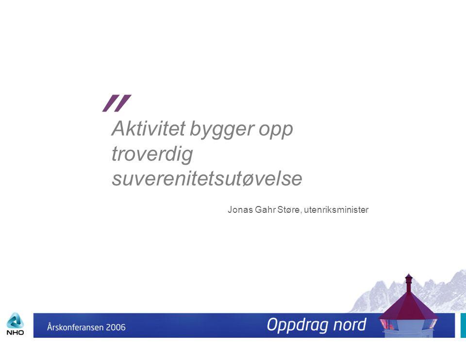 """Aktivitet bygger opp troverdig suverenitetsutøvelse """" Jonas Gahr Støre, utenriksminister"""