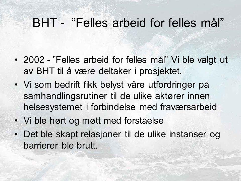 BHT - Felles arbeid for felles mål 2002 - Felles arbeid for felles mål Vi ble valgt ut av BHT til å være deltaker i prosjektet.