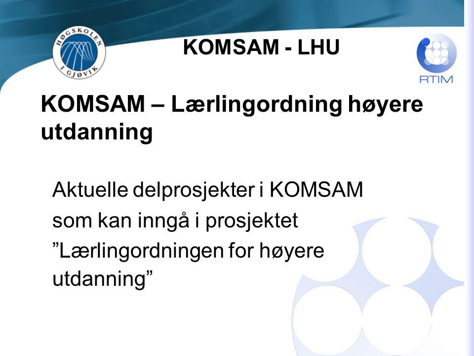 KOMSAM – Lærlingordning høyere utdanning Aktuelle delprosjekter i KOMSAM som kan inngå i prosjektet Lærlingordningen for høyere utdanning KOMSAM - LHU