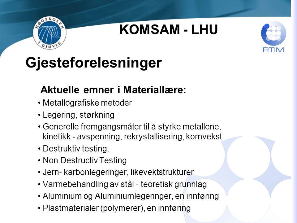 Gjesteforelesninger Aktuelle emner i Materiallære: Metallografiske metoder Legering, størkning Generelle fremgangsmåter til å styrke metallene, kinetikk - avspenning, rekrystallisering, kornvekst Destruktiv testing.