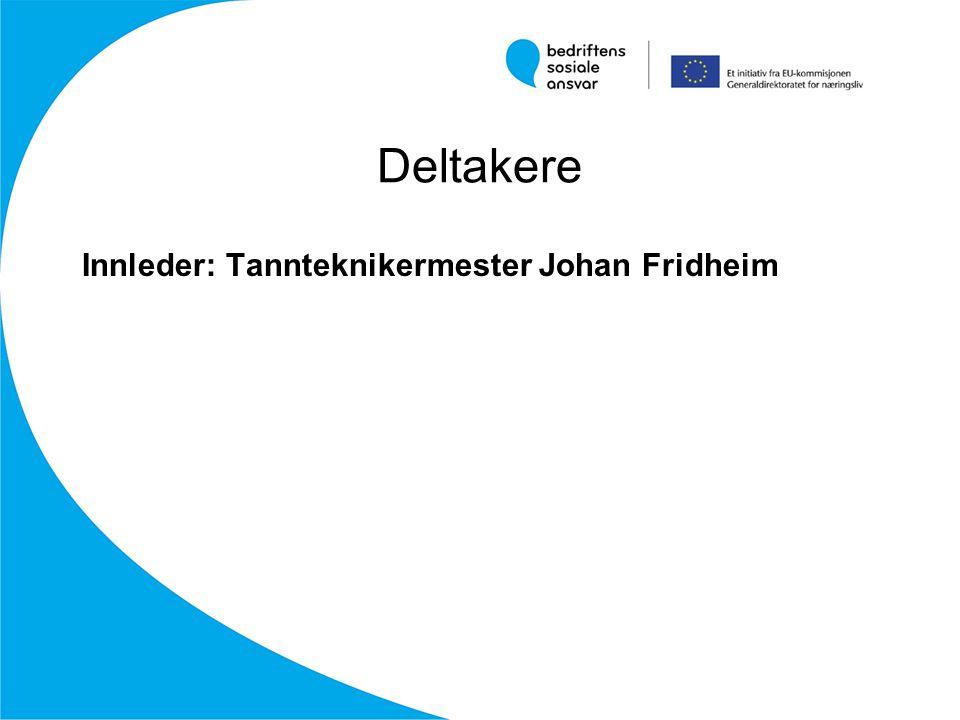 Deltakere Innleder: Tannteknikermester Johan Fridheim