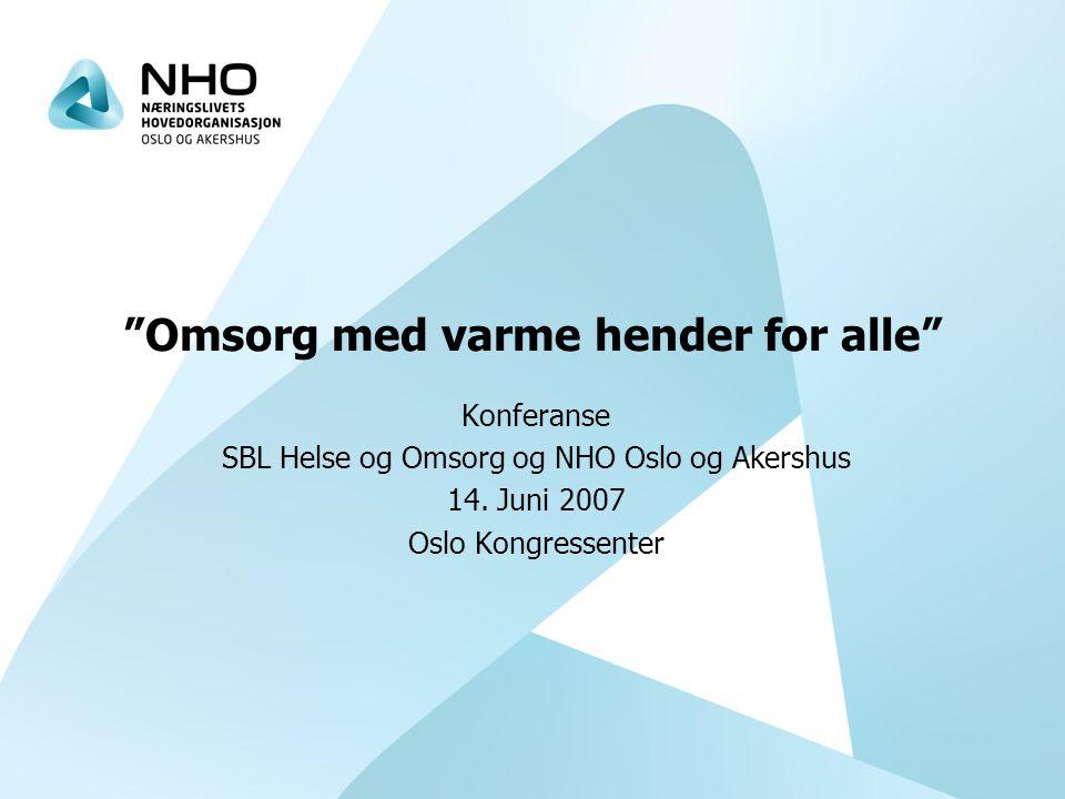 Omsorg med varme hender for alle Konferanse SBL Helse og Omsorg og NHO Oslo og Akershus 14.